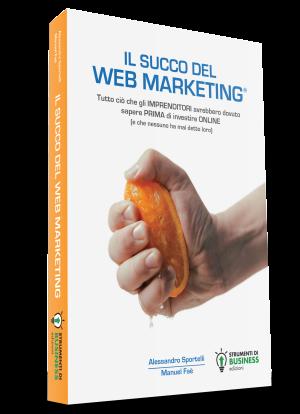 IL succo del web marketing Alessandro Sportelli - Manuel Faè